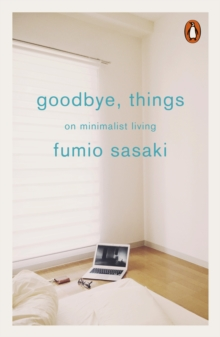 Goodbye, Things : On Minimalist Living, Paperback / softback Book