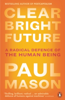 Clear Bright Future : A Radical Defence of the Human Being, Paperback / softback Book