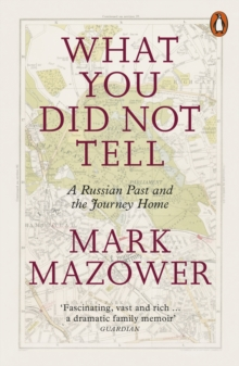 What You Did Not Tell : A Russian Past and the Journey Home, Paperback Book