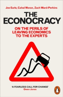 The Econocracy : On the Perils of Leaving Economics to the Experts, Paperback Book