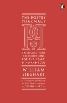 The Poetry Pharmacy : Tried-and-True Prescriptions for the Heart, Mind and Soul, Paperback / softback Book