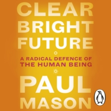 Clear Bright Future : A Radical Defence of the Human Being, eAudiobook MP3 eaudioBook