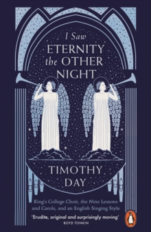 I Saw Eternity the Other Night : King's College, Cambridge, and an English Singing Style, Paperback / softback Book