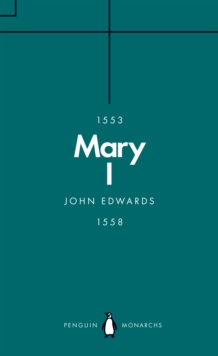 Mary I (Penguin Monarchs) : The Daughter of Time, Paperback / softback Book