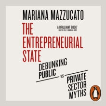 The Entrepreneurial State : Debunking Public vs. Private Sector Myths, eAudiobook MP3 eaudioBook