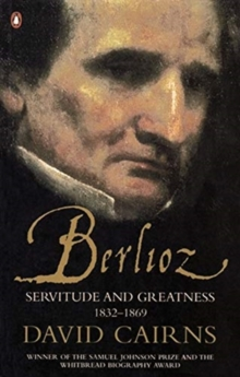 Berlioz : Servitude and Greatness 1832-1869, Paperback / softback Book