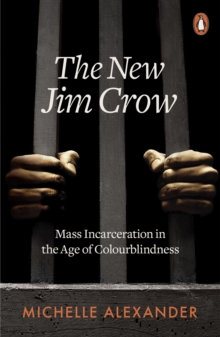 The New Jim Crow : Mass Incarceration in the Age of Colourblindness, Paperback / softback Book