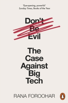 Don't Be Evil : The Case Against Big Tech, Paperback / softback Book