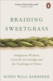 Braiding Sweetgrass : Indigenous Wisdom, Scientific Knowledge and the Teachings of Plants, EPUB eBook