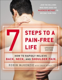7 Steps to a Pain-Free Life : How to Rapidly Relieve Back, Neck and Shoulder Pain, Paperback / softback Book