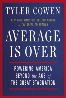 Average Is Over : Powering America Beyond the Age of the Great Stagnation, Paperback / softback Book