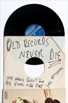 Old Records Never Die : One Man's Quest for His Vinyl and His Past, Paperback Book