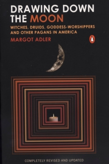 Drawing Down the Moon : Witches, Druids, Goddess-Worshippers, and Other Pagans in America, Paperback Book