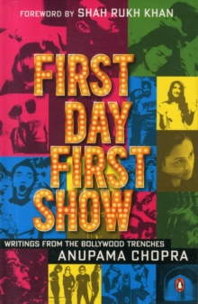First Day First Show : Writings from the Bollywood Trenches, Hardback Book