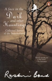 A Face in the Dark and Other Hauntings : Collected Stories of the Supernatural, Paperback / softback Book
