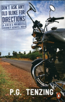 Don't Ask Any Old Bloke for Directions : A Biker's Whimsical Journey Across India, Paperback Book