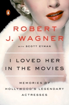 I Loved Her In The Movies : Memories of Hollywood's Legendary Actresses, Paperback / softback Book