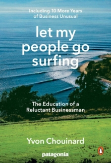 Let My People Go Surfing : The Education of a Reluctant Businessman - Including 10 More Years of Business as Usual, Paperback Book