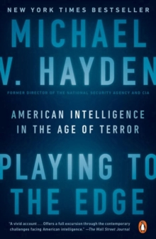 Playing To The Edge : American Intelligence in the Age of Terror, Paperback Book