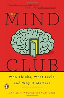 The Mind Club : Who Thinks, What Feels, and Why It Matters, Paperback Book