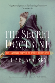The Secret Doctrine : The Landmark Classic of Occult Philosophy, Paperback Book