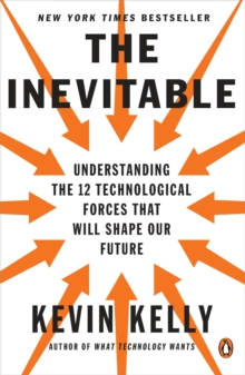 The Inevitable : Understanding the 12 Technological Forces That Will Shape Our Future, Paperback Book