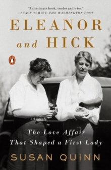 Eleanor And Hick : The Love Affair That Shaped a First Lady, Paperback Book