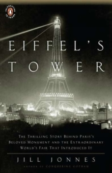 Eiffel's Tower : And the World's Fair Where Buffalo Bill Beguiled Paris, the Artists Quarreled, and Thomas Edison Became A Count, Paperback / softback Book
