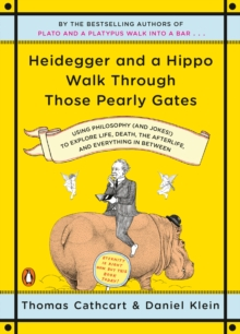 Heidegger and a Hippo Walk Through Those Pearly Gates : Using Philosophy (and Jokes!) to Explore Life, Death, the Afterlife, and Everything in Betweeen, Paperback Book