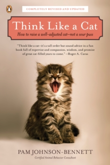 Think Like a Cat : How to Raise a Well-Adjusted Cat--Not a Sour Puss, Paperback Book