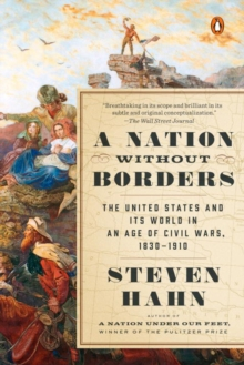 A Nation Without Borders : The United States and Its World in an Age of Civil Wars, 1830-1910, Paperback Book