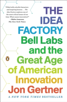 The Idea Factory : Bell Labs and the Great Age of American Innovation, Paperback Book
