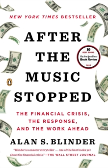 After the Music Stopped : The Financial Crisis, the Response, and the Work Ahead, Paperback Book