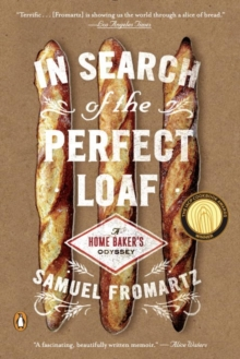 In Search Of The Perfect Loaf : A Home Baker's Odyssey, Paperback / softback Book