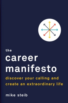 Career Manifesto : Find Your Purpose, Set Your Direction, and Take Action, Hardback Book