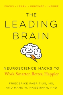 The Leading Brain : Powerful Science-Based Strategies for Achieving Peak Performance, Paperback Book