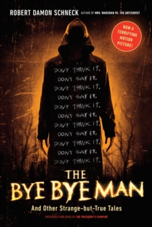 The Bye Bye Man : And Other Strange-but-True Tales, Paperback Book