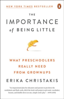 The Importance Of Being Little : What Preschoolers Really Need From Grownups, Paperback / softback Book