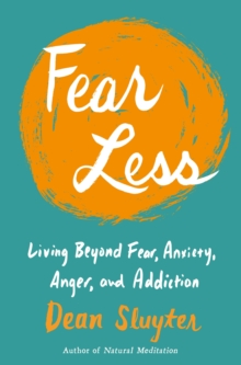 Fear Less : Living Beyond Fear, Anxiety, Anger, and Addiction, Paperback / softback Book