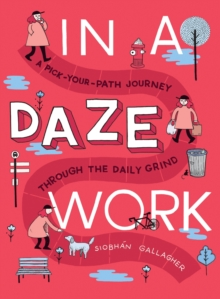 In a Daze Work : A Pick-Your-Path Journey Through the Daily Grind, Paperback Book