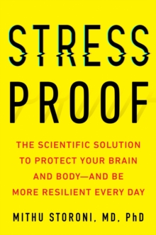 Stress-Proof : The Scientific Solution to Protect Your Brain and Body - and be More Resilient Every Day, Hardback Book