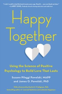 Happy Together : Using the Science of Positive Psychology to Build Love That Lasts, Paperback / softback Book
