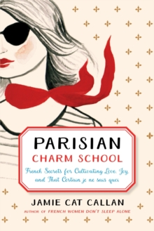 Parisian Charm School : French Secrets for Cultivating Love, Joy, and That Certain je ne sais quoi, Hardback Book