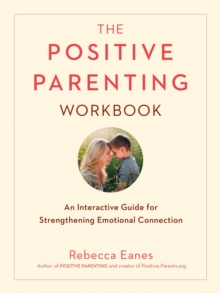 Positive Parenting Workbook : An Interactive Guide for Strengthening Emotional Connection, Paperback / softback Book
