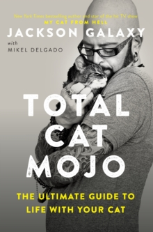 Total Cat Mojo : The Ultimate Guide to Life with Your Cat, Paperback Book