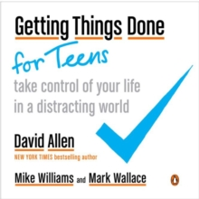 Getting Things Done For Teens : Take Control of Your Life in a Distracting World, Paperback / softback Book