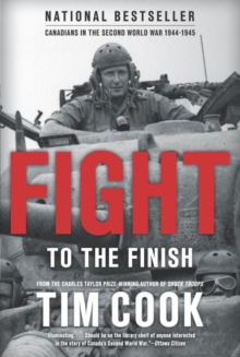 Fight To The Finish : Canadians in the Second World War, 1944-45, Paperback Book