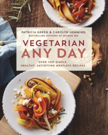 Vegetarian Any Day : Over 100 Simple, Healthy, Satisfying Meatless Recipes, Paperback Book