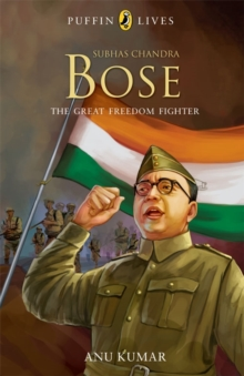 Puffin Lives : Subhas Chandra Bose - The Great Freedom Fighter, (PB), Paperback Book