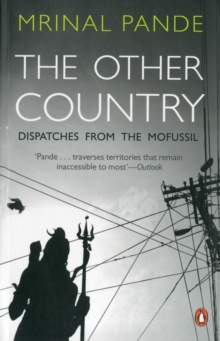 The Other Country : Dispatches from the Mofussil, Paperback Book